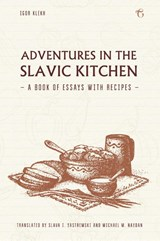 Adventures in the Slavic Kitchen: A book of Essays with Recipes | Igor Klekh |