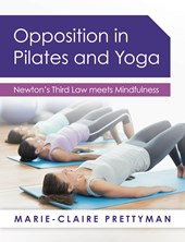 Opposition in Pilates and Yoga | Marie-Claire Prettyman |