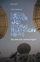 Media Power and Global Television News | Saba Bebawi |