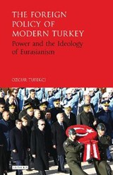 The Foreign Policy of Modern Turkey | Ozgur Tufekci |