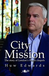 City Mission - The Story of London's Welsh Chapels | Huw Edwards |
