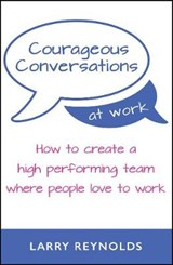 Courageous Conversations at Work | Larry Reynolds |