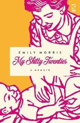 My Shitty Twenties | Emily Morris |