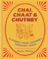 Chai, chaat & chutney: a street food journey through india | Chetna Makan |