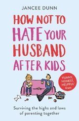 How Not to Hate Your Husband After Kids | Jancee Dunn |