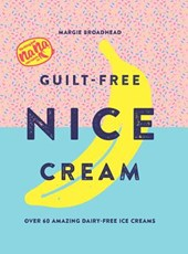 Guilt-free nice cream : over 70 amazing dairy-free ice creams | Margie Broadhead |