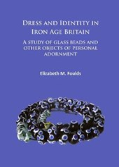 Dress and Identity in Iron Age Britain | Elizabeth M. Foulds |
