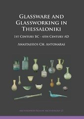Glassware and Glassworking in Thessaloniki