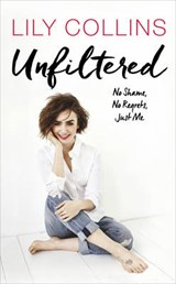 Unfiltered: No Shame, No Regrets, Just Me | Lily Collins |