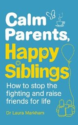 Calm Parents, Happy Siblings | Laura Markham |