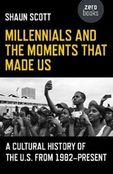 Millennials and the Moments That Made Us | Shaun Scott |