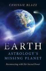 Earth: Astrology's Missing Planet | Chrissie Blaze |