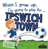When I Grow Up I'm Going to Play for Ipswich | Gemma Cary |