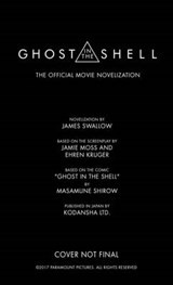 Ghost in the Shell: The Official Movie Novelization | James Swallow |
