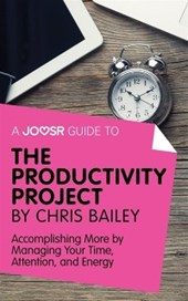Joosr Guide to... The Productivity Project by Chris Bailey