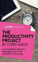 Joosr Guide to... The Productivity Project by Chris Bailey | Joosr |
