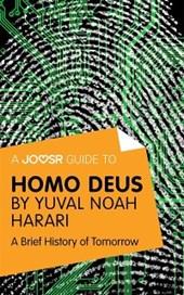 Joosr Guide to... Homo Deus by Yuval Noah Harari