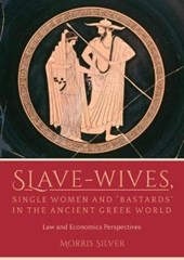 Slave-Wives, Single Women and Bastards in the Ancient Gree | Morris Silver |