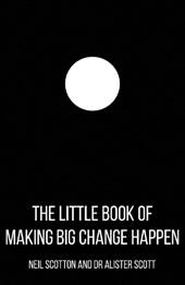 Little Book of Making Big Change Happen