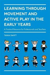 Learning through Movement and Active Play in the Early Years | Tania Swift |