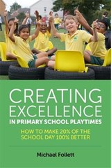 Creating Excellence in Primary School Playtimes | Michael Follett |