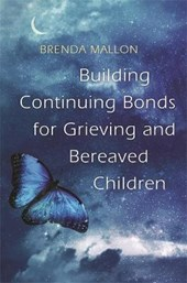 Building Continuing Bonds for Grieving and Bereaved Children