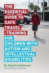 The Essential Guide to Safe Travel-Training for Children with Autism and Intellectual Disabilities | Gallimore, Desirée, Dr. |
