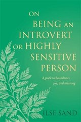 On Being an Introvert or Highly Sensitive Person | Ilse Sand |