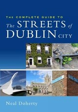 Complete Guide to the Streets of Dublin City | Neal Doherty |
