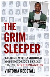 The Grim Sleeper - Talking with America's Most Notorious Serial Killer, Lonnie Franklin | Victoria Redstall |