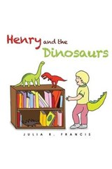 Henry and the Dinosaurs | Julia R. Francis |