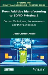 From Additive Manufacturing to 3D/4D Printing | Jean-Claude André |