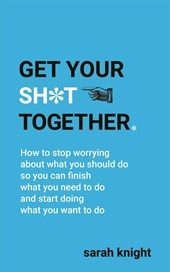 Get Your Sh*t Together | Sarah Knight |