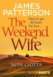 The Weekend Wife | Beth Ciotta ; James Patterson |