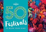 Lonely planet: 50 festivals to blow your mind (1st ed) | Kalya Ryan |