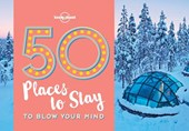 Lonely planet: 50 places to stay to blow your mind (1st ed)