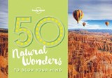 Lonely planet: 50 natural wonders to blow your mind (1st ed) | Kalya Ryan |