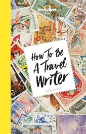 Lonely planet: how to be a travel writer