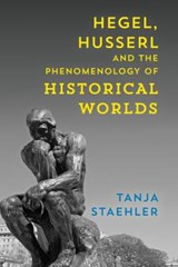 Hegel, Husserl and the Phenomenology of Historical Worlds | Tanja Staehler |