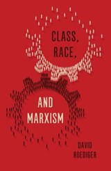 Class, Race and Marxism | David Roediger |