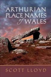 Arthurian Place Names of Wales | Scott Lloyd |