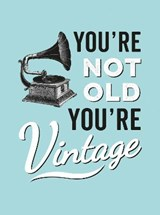 You're Not Old, You're Vintage |  |