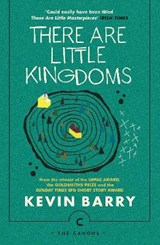 Canons There are little kingdoms | Kevin Barry |