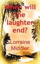 When Will the Laughter End? | Lorraine Middler |