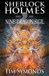 Sherlock Holmes and the Nine-Dragon Sigil | Tim Symonds |