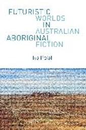Futuristic Worlds in Australian Aboriginal Fiction