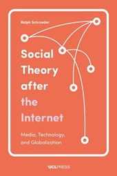 Social Theory After the Internet | Ralph Schroeder |