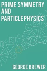 Prime Symmetry and Particle Physics | George Brewer |