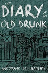 Diary of an Old Drunk | George Bothamley |