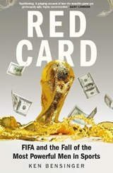 Red card: fifa and the fall of the most powerful men in sports | Ken Bensinger |